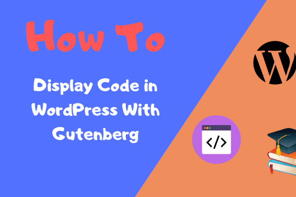 How to Display Code in WordPress With Gutenberg