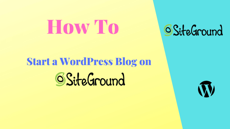 How to Start a WordPress Blog on SiteGround