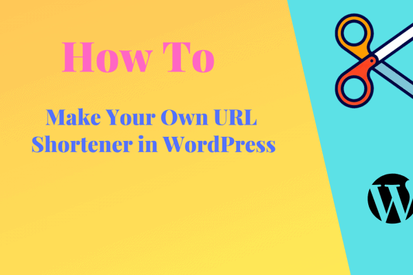 How to Make Your Own URL Shortener in WordPress