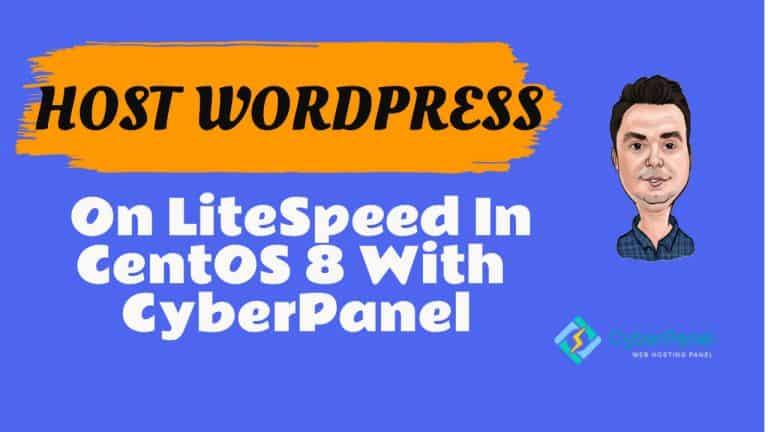 Host WordPress on LiteSpeed in CentOS 8 With CyberPanel